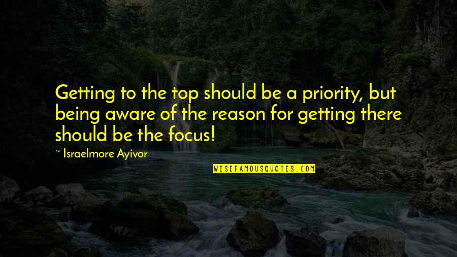 Being Out Of Work Quotes By Israelmore Ayivor: Getting to the top should be a priority,