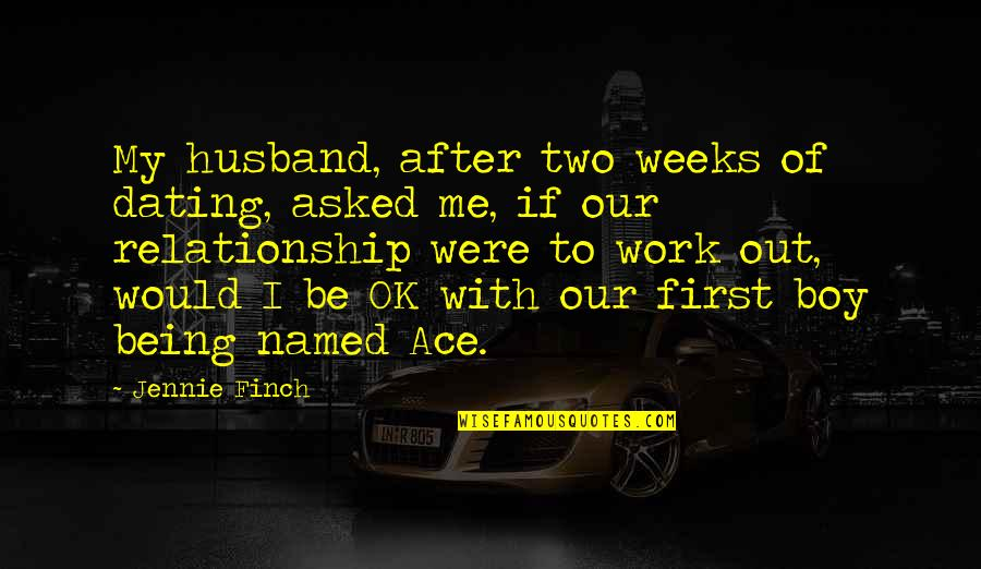 Being Out Of Work Quotes By Jennie Finch: My husband, after two weeks of dating, asked