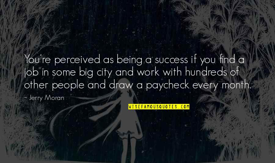 Being Out Of Work Quotes By Jerry Moran: You're perceived as being a success if you