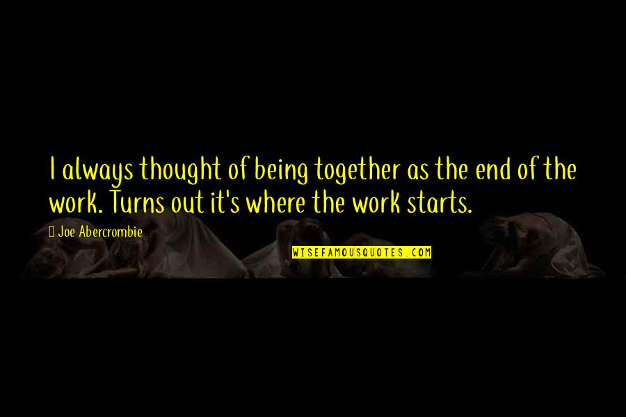 Being Out Of Work Quotes By Joe Abercrombie: I always thought of being together as the
