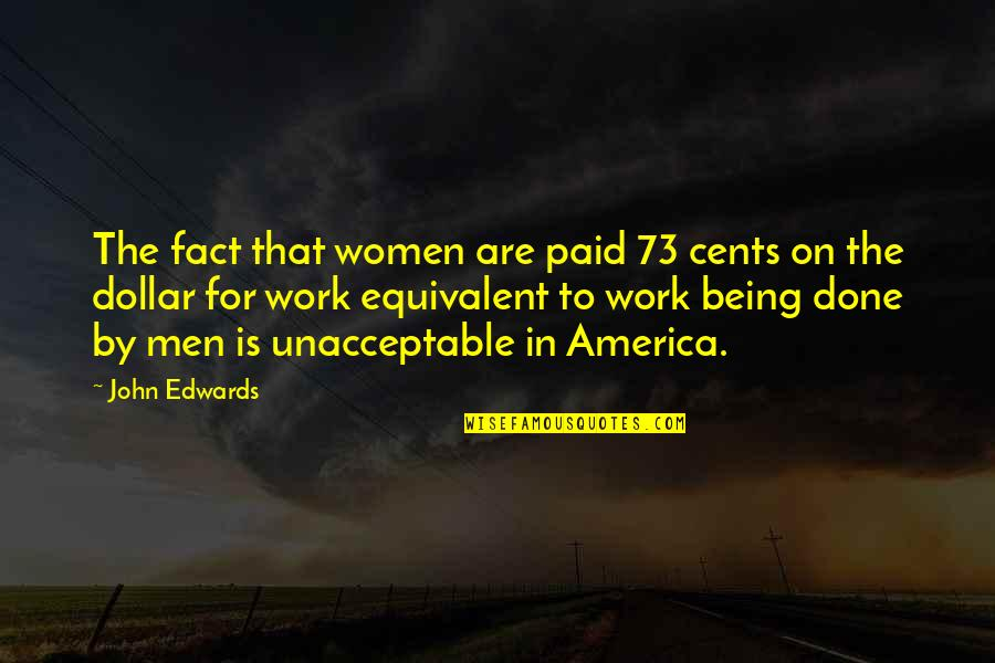 Being Out Of Work Quotes By John Edwards: The fact that women are paid 73 cents