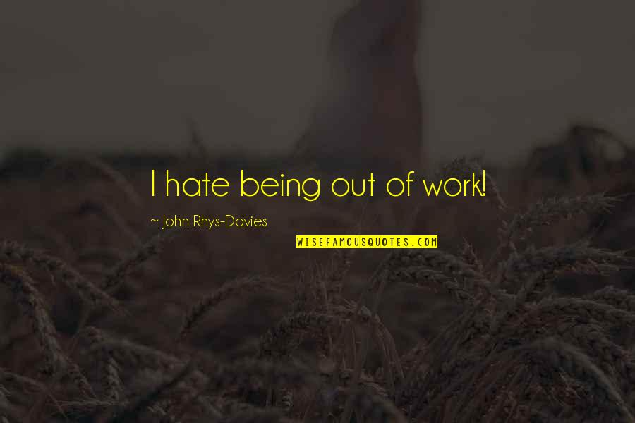 Being Out Of Work Quotes By John Rhys-Davies: I hate being out of work!