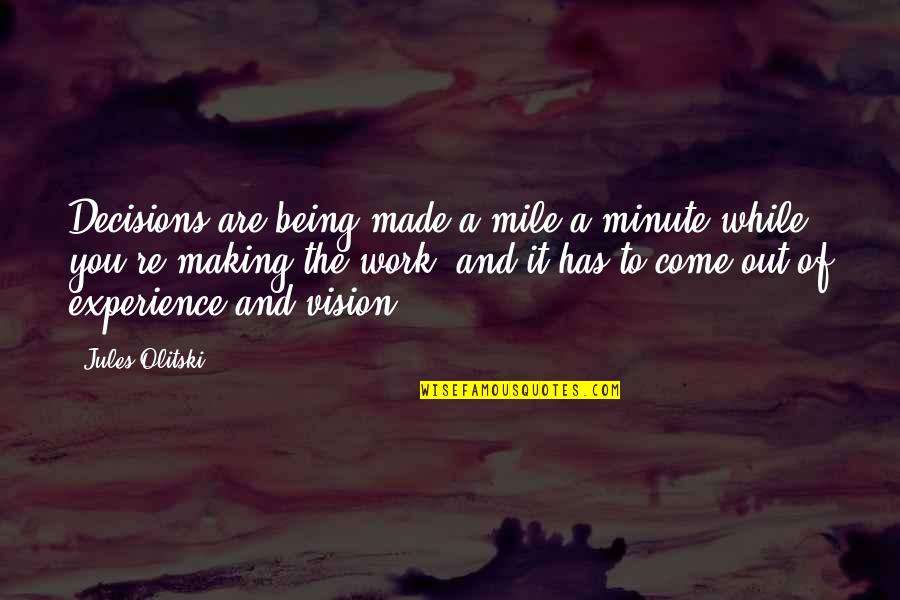Being Out Of Work Quotes By Jules Olitski: Decisions are being made a mile a minute