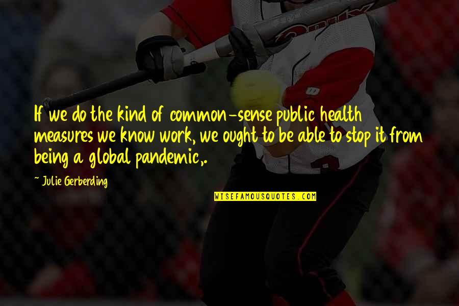 Being Out Of Work Quotes By Julie Gerberding: If we do the kind of common-sense public