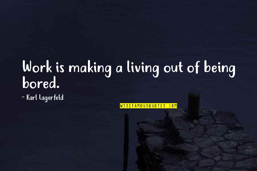 Being Out Of Work Quotes By Karl Lagerfeld: Work is making a living out of being