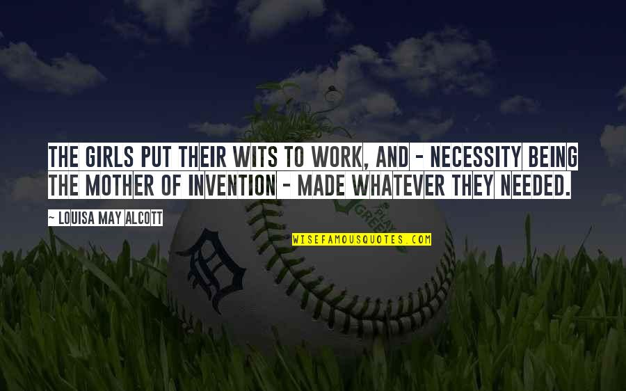 Being Out Of Work Quotes By Louisa May Alcott: The girls put their wits to work, and
