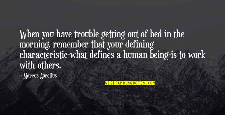 Being Out Of Work Quotes By Marcus Aurelius: When you have trouble getting out of bed