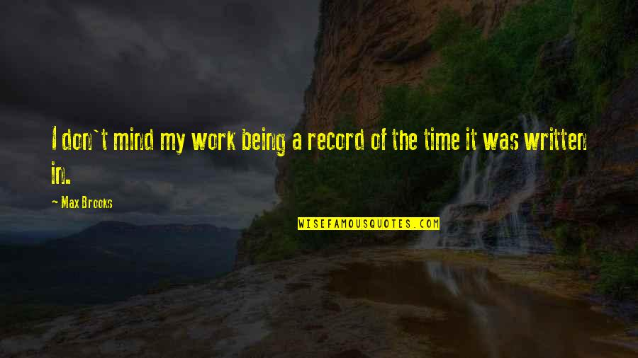 Being Out Of Work Quotes By Max Brooks: I don't mind my work being a record