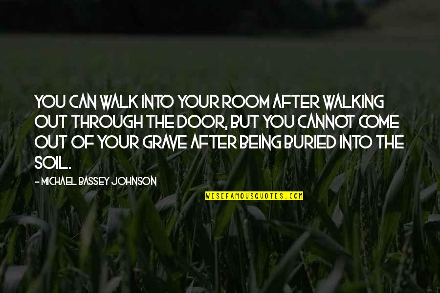 Being Out Of Work Quotes By Michael Bassey Johnson: You can walk into your room after walking