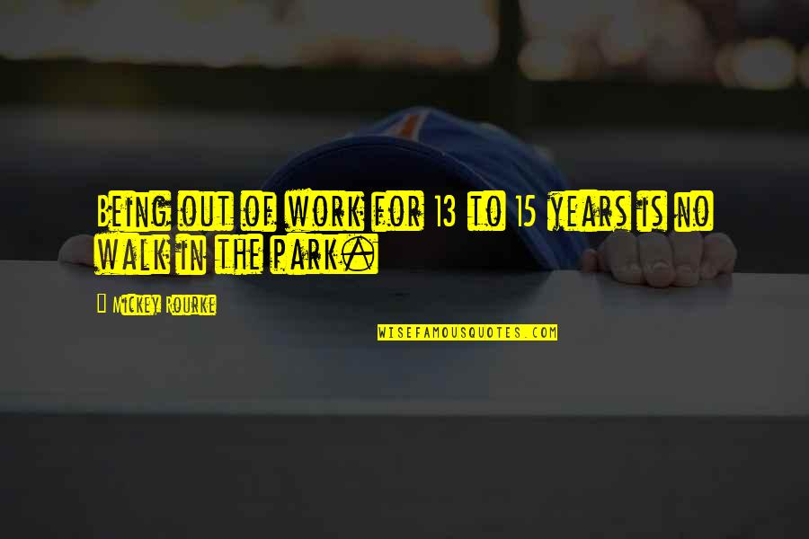 Being Out Of Work Quotes By Mickey Rourke: Being out of work for 13 to 15