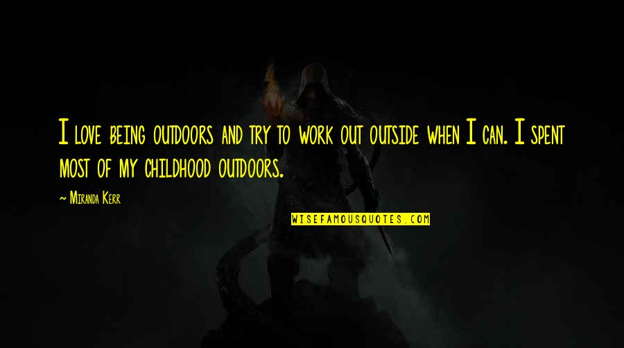 Being Out Of Work Quotes By Miranda Kerr: I love being outdoors and try to work
