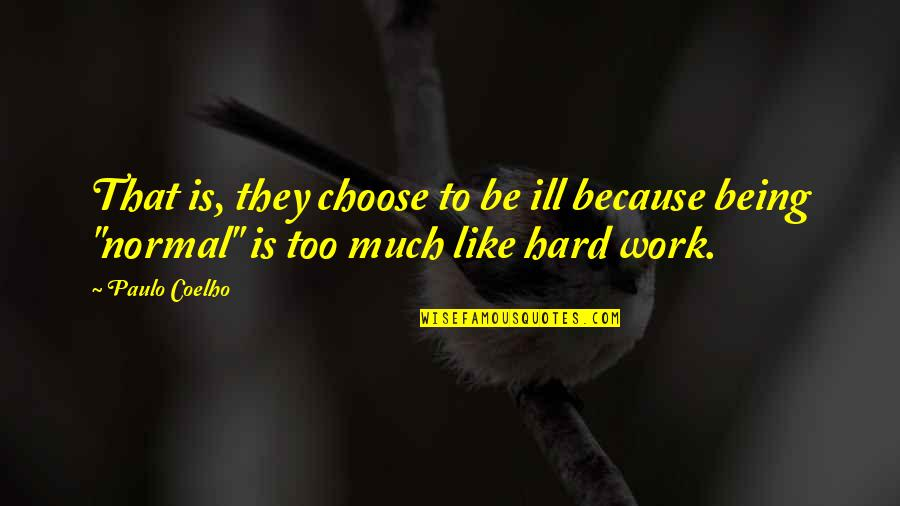 Being Out Of Work Quotes By Paulo Coelho: That is, they choose to be ill because