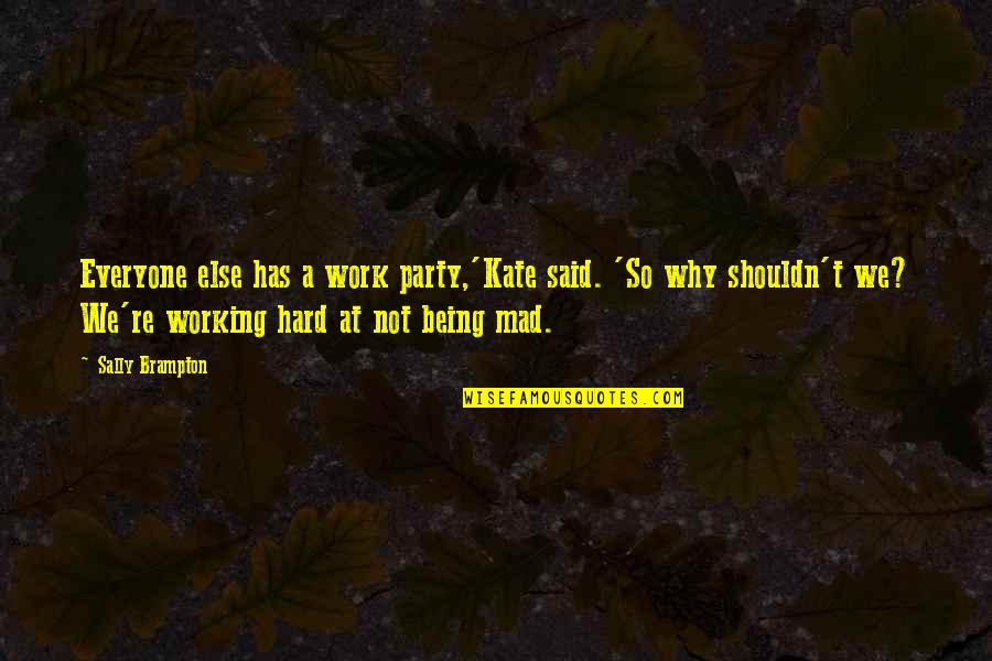 Being Out Of Work Quotes By Sally Brampton: Everyone else has a work party,'Kate said. 'So