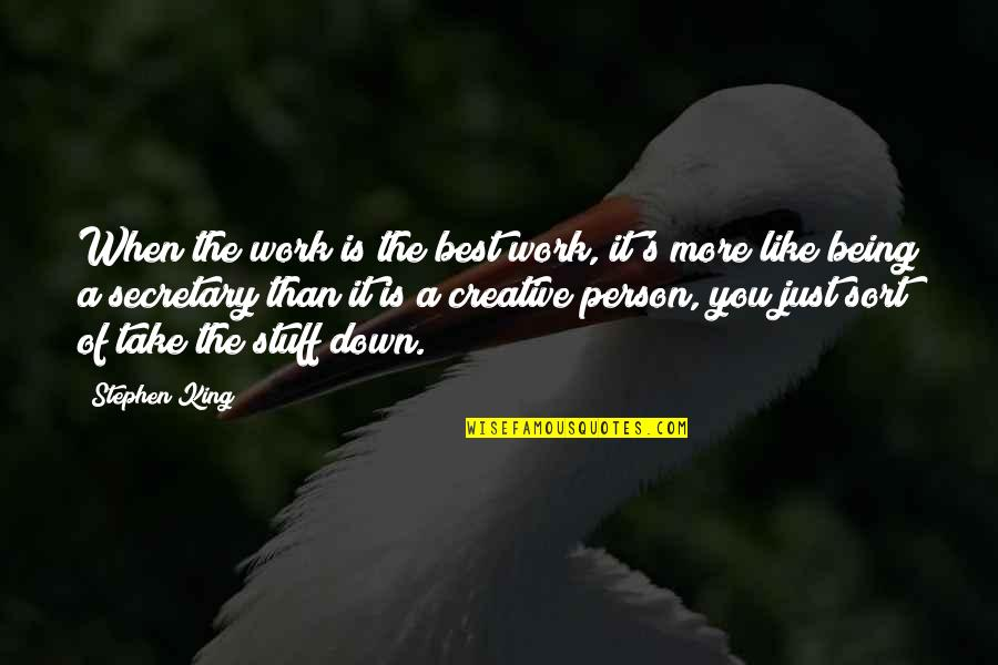 Being Out Of Work Quotes By Stephen King: When the work is the best work, it's
