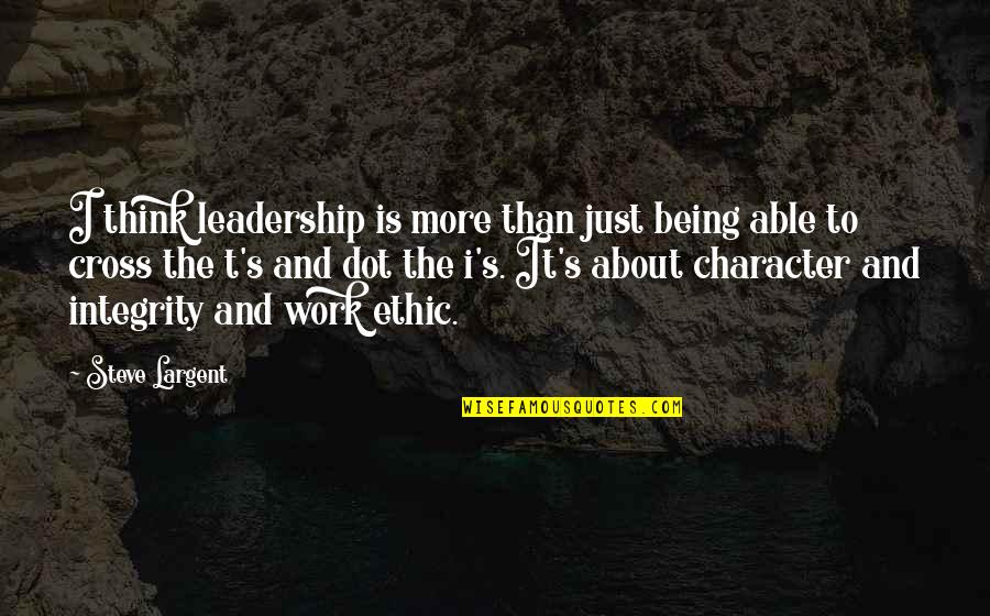 Being Out Of Work Quotes By Steve Largent: I think leadership is more than just being