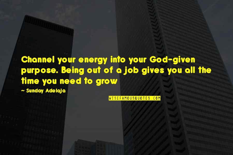Being Out Of Work Quotes By Sunday Adelaja: Channel your energy into your God-given purpose. Being