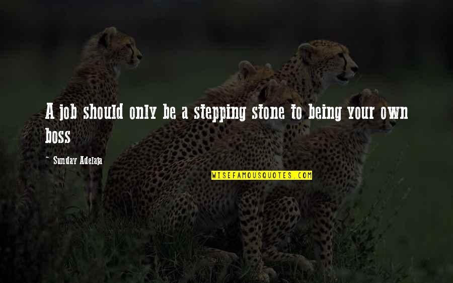 Being Out Of Work Quotes By Sunday Adelaja: A job should only be a stepping stone