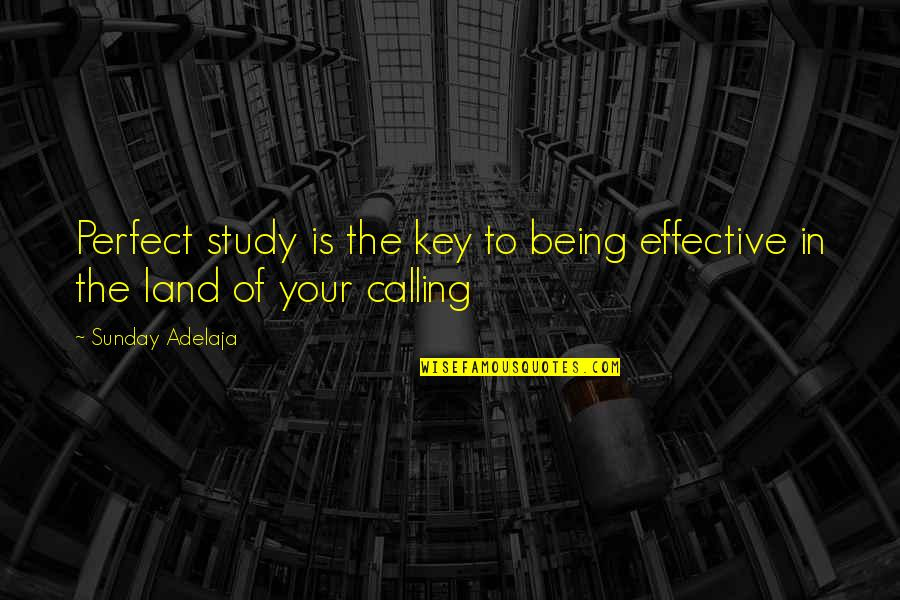 Being Out Of Work Quotes By Sunday Adelaja: Perfect study is the key to being effective