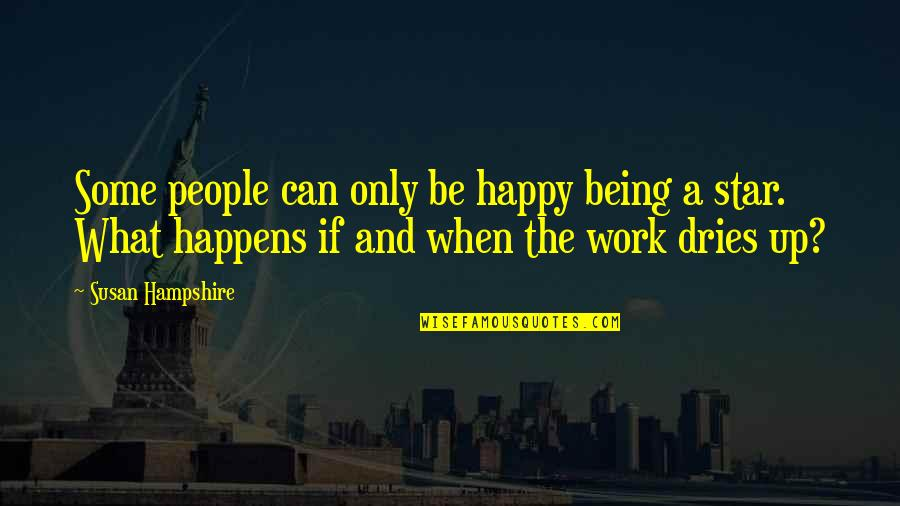 Being Out Of Work Quotes By Susan Hampshire: Some people can only be happy being a