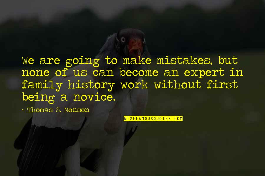 Being Out Of Work Quotes By Thomas S. Monson: We are going to make mistakes, but none