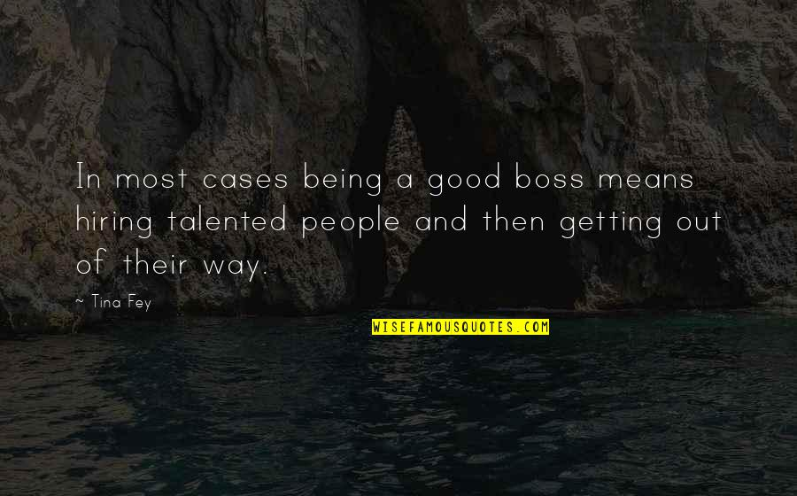 Being Out Of Work Quotes By Tina Fey: In most cases being a good boss means