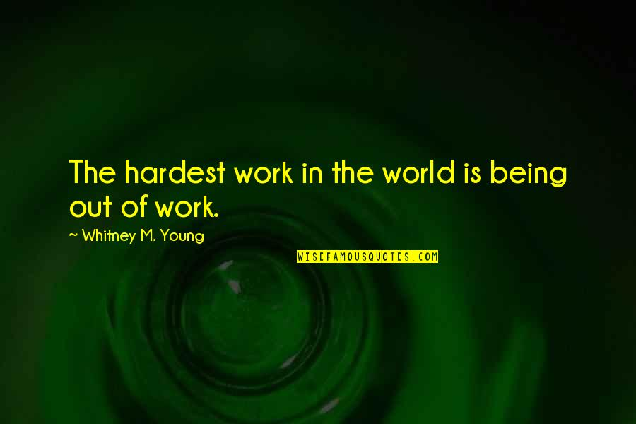 Being Out Of Work Quotes By Whitney M. Young: The hardest work in the world is being