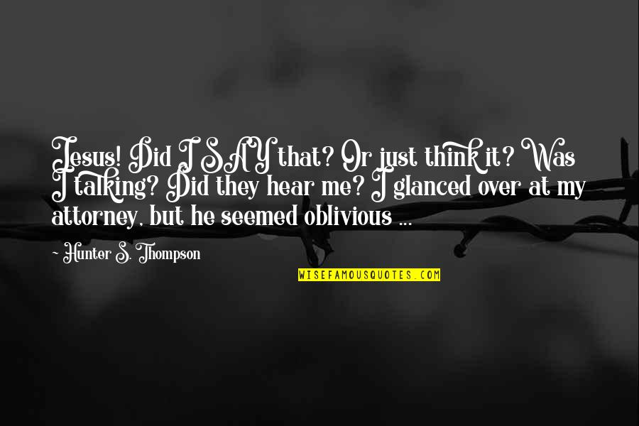 Being Overlooked At Work Quotes By Hunter S. Thompson: Jesus! Did I SAY that? Or just think