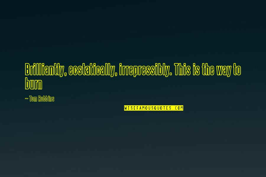 Being Overlooked At Work Quotes By Tom Robbins: Brilliantly, ecstatically, irrepressibly. This is the way to