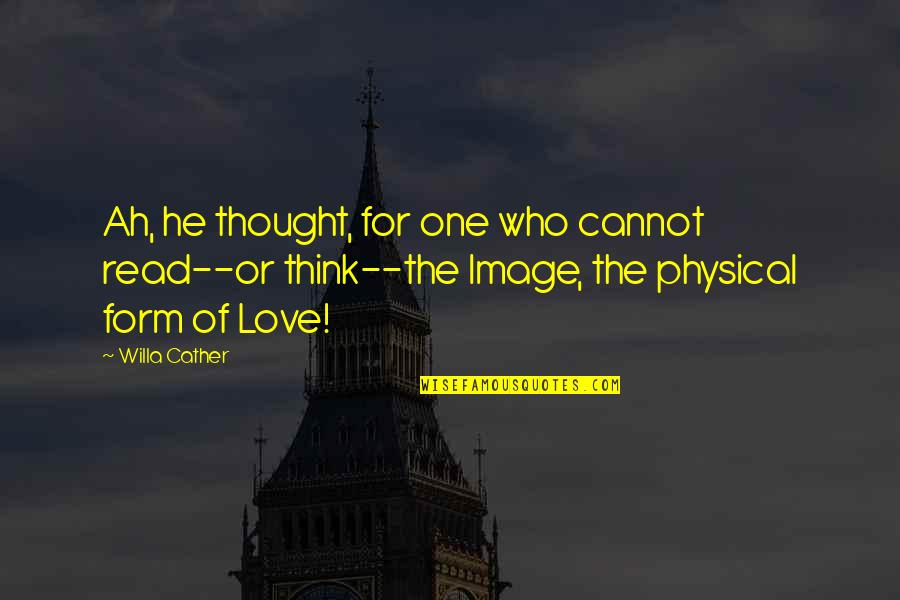 Being Overlooked At Work Quotes By Willa Cather: Ah, he thought, for one who cannot read--or