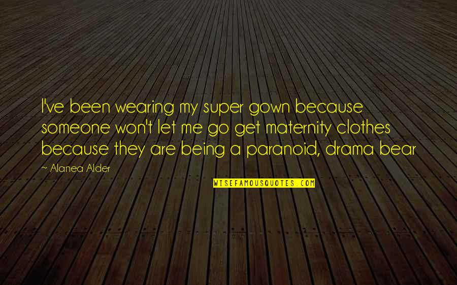 Being Paranoid Quotes By Alanea Alder: I've been wearing my super gown because someone