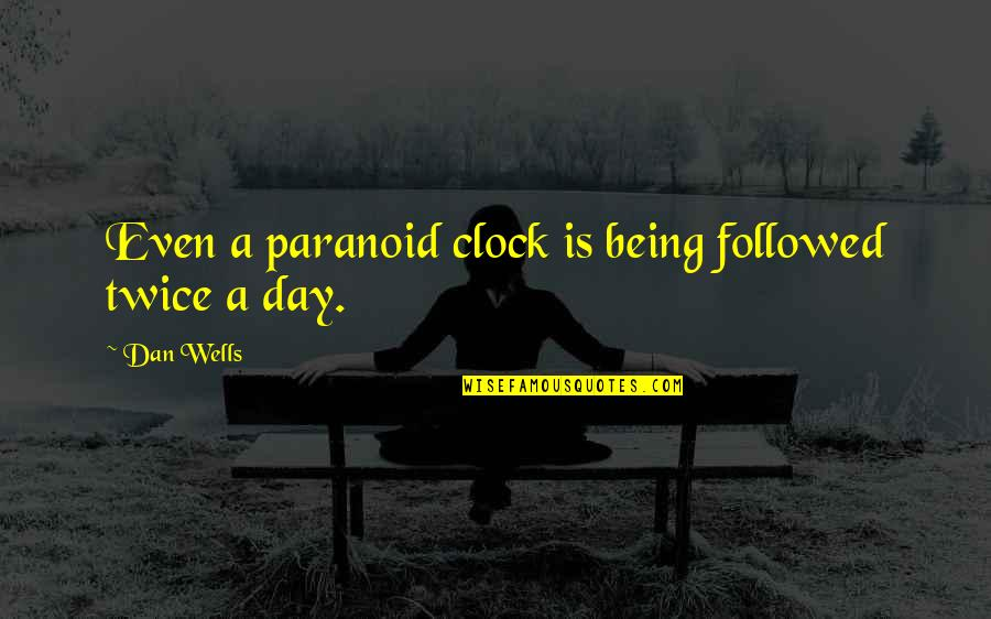 Being Paranoid Quotes By Dan Wells: Even a paranoid clock is being followed twice