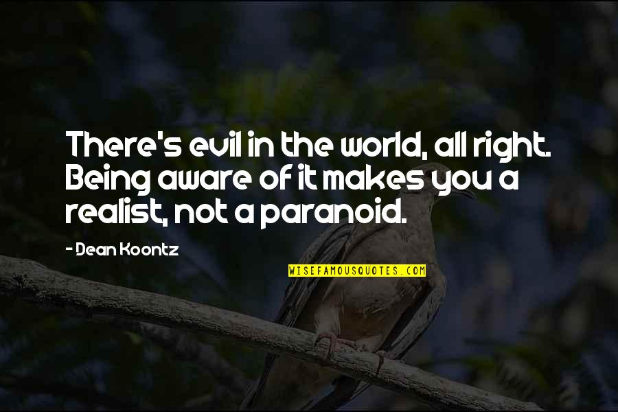 Being Paranoid Quotes By Dean Koontz: There's evil in the world, all right. Being