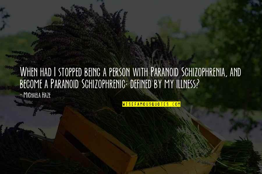 Being Paranoid Quotes By Michaela Haze: When had I stopped being a person with