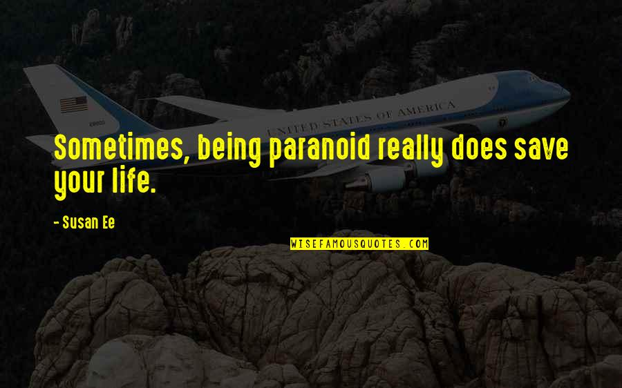 Being Paranoid Quotes By Susan Ee: Sometimes, being paranoid really does save your life.