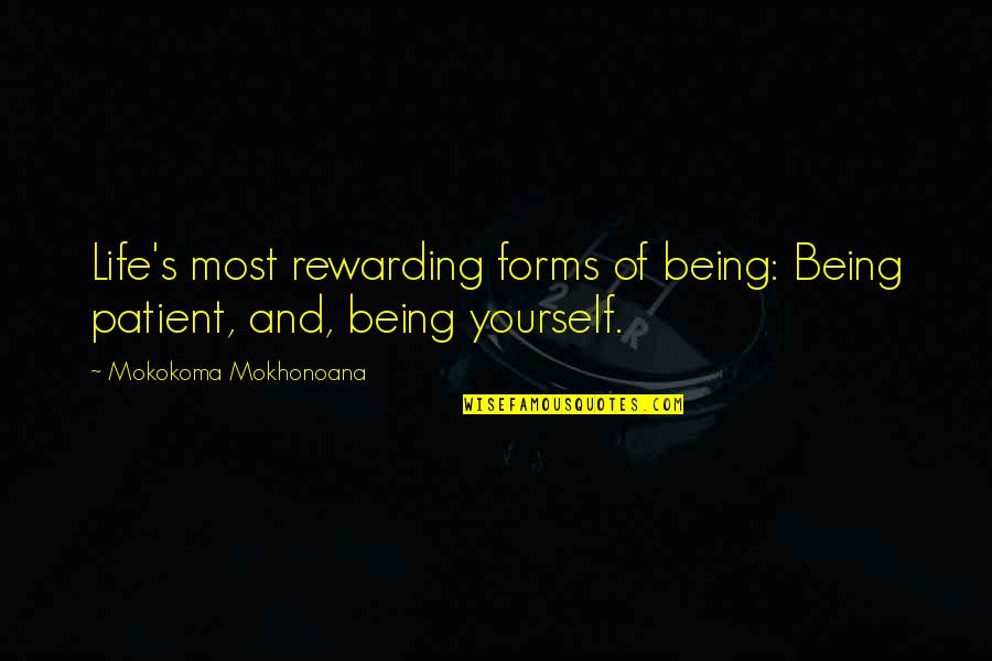 Being Patient In Life Quotes By Mokokoma Mokhonoana: Life's most rewarding forms of being: Being patient,