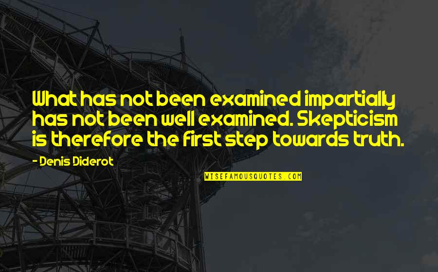 Being Perturbed Quotes By Denis Diderot: What has not been examined impartially has not