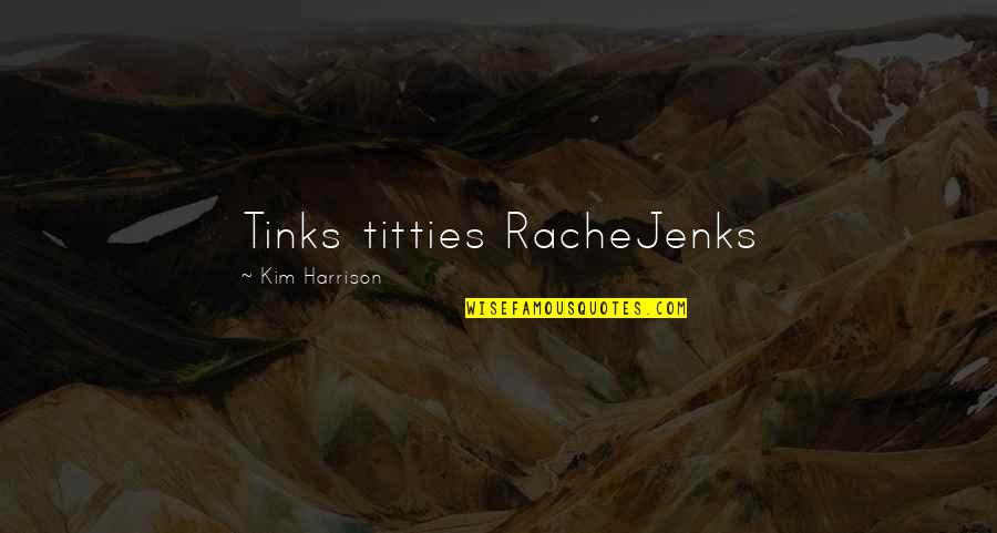 Being Perturbed Quotes By Kim Harrison: Tinks titties RacheJenks