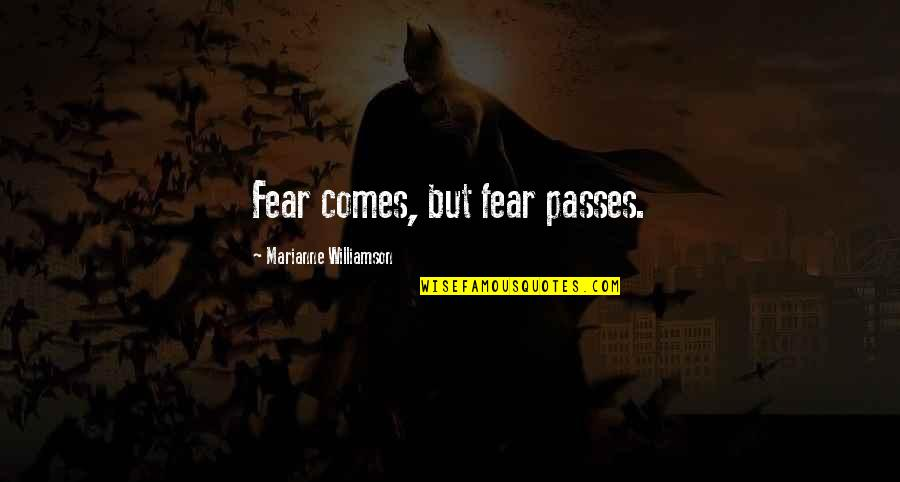 Being Perturbed Quotes By Marianne Williamson: Fear comes, but fear passes.