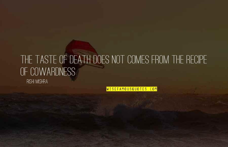 Being Perturbed Quotes By Rishi Mishra: the taste of death does not comes from