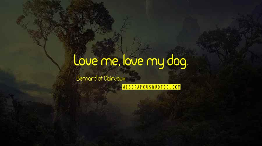 Being Physically Active Quotes By Bernard Of Clairvaux: Love me, love my dog.