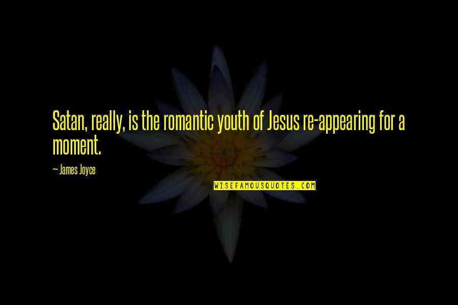Being Picked Last Quotes By James Joyce: Satan, really, is the romantic youth of Jesus