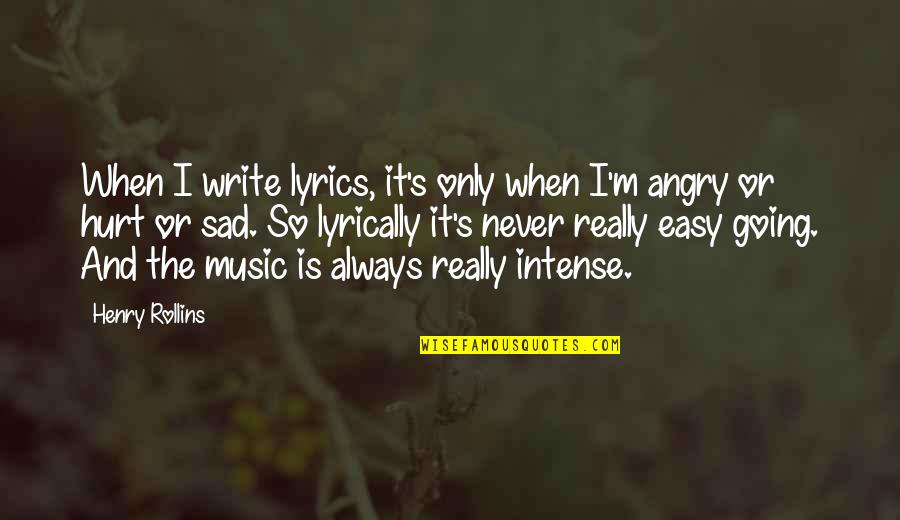 Being Poor Tumblr Quotes By Henry Rollins: When I write lyrics, it's only when I'm