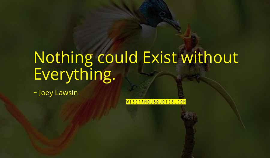 Being Poor Tumblr Quotes By Joey Lawsin: Nothing could Exist without Everything.