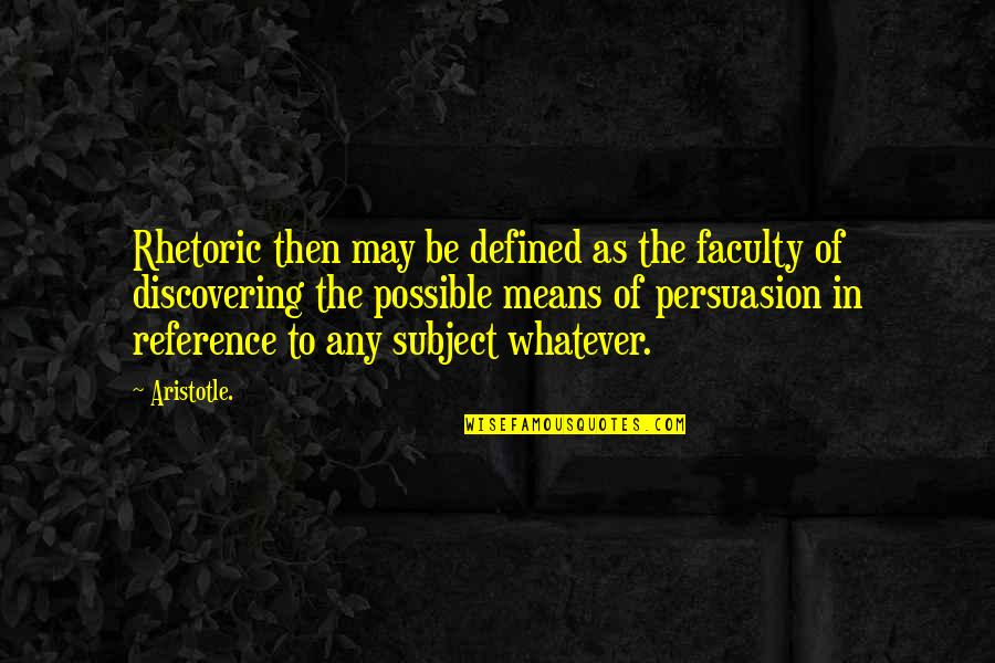 Being Positive In The Workplace Quotes By Aristotle.: Rhetoric then may be defined as the faculty