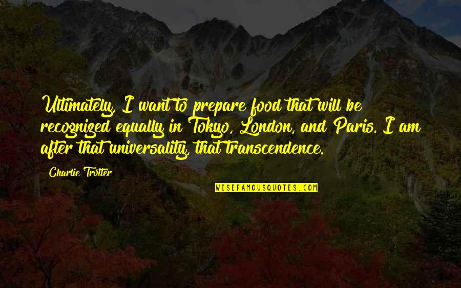 Being Positive In The Workplace Quotes By Charlie Trotter: Ultimately, I want to prepare food that will