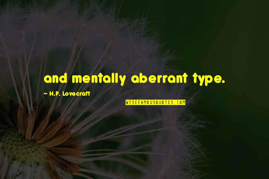 Being Positive In The Workplace Quotes By H.P. Lovecraft: and mentally aberrant type.