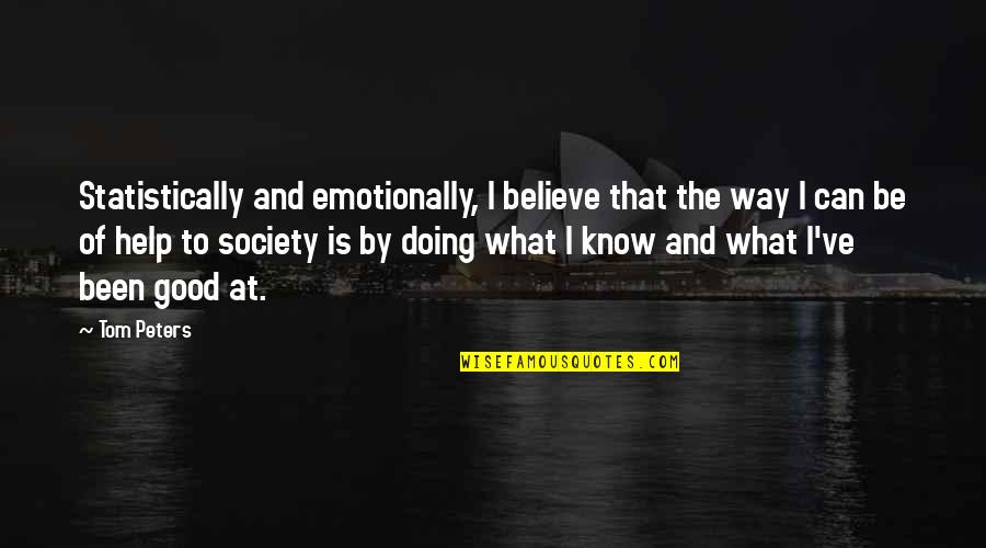 Being Positive In The Workplace Quotes By Tom Peters: Statistically and emotionally, I believe that the way