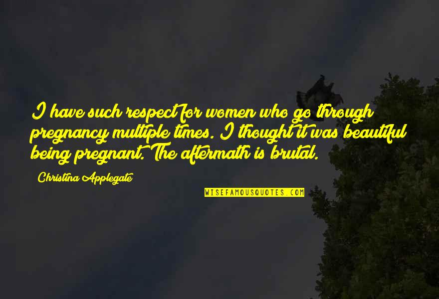 Being Pregnant And Beautiful Quotes By Christina Applegate: I have such respect for women who go