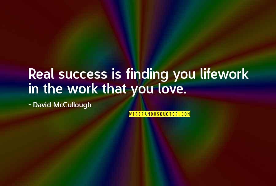 Being Pregnant And Beautiful Quotes By David McCullough: Real success is finding you lifework in the