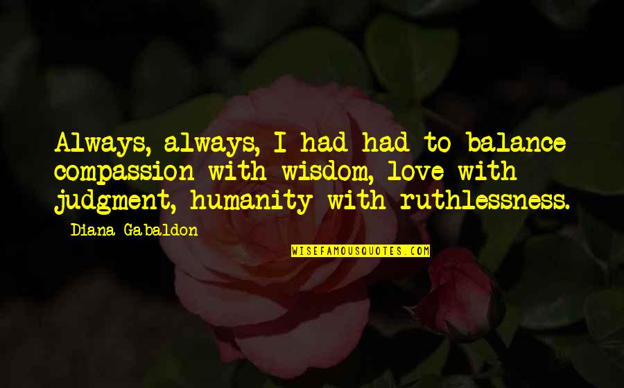 Being Pregnant And Beautiful Quotes By Diana Gabaldon: Always, always, I had had to balance compassion